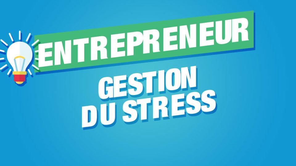 gestion stress entrepreneur