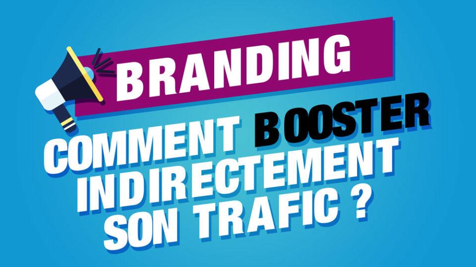 comment booster indirectement son trafic grâce au personal branding