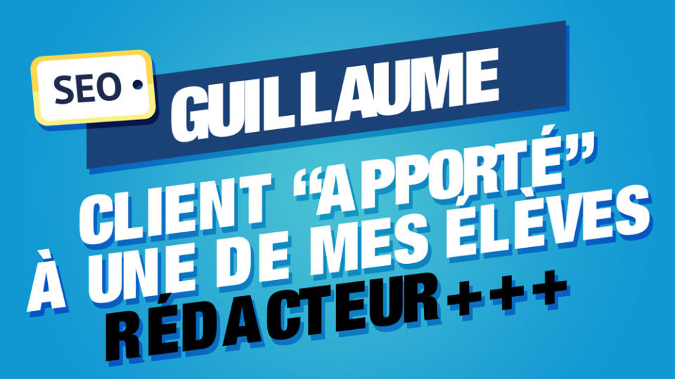 guillaume client redacteur+++