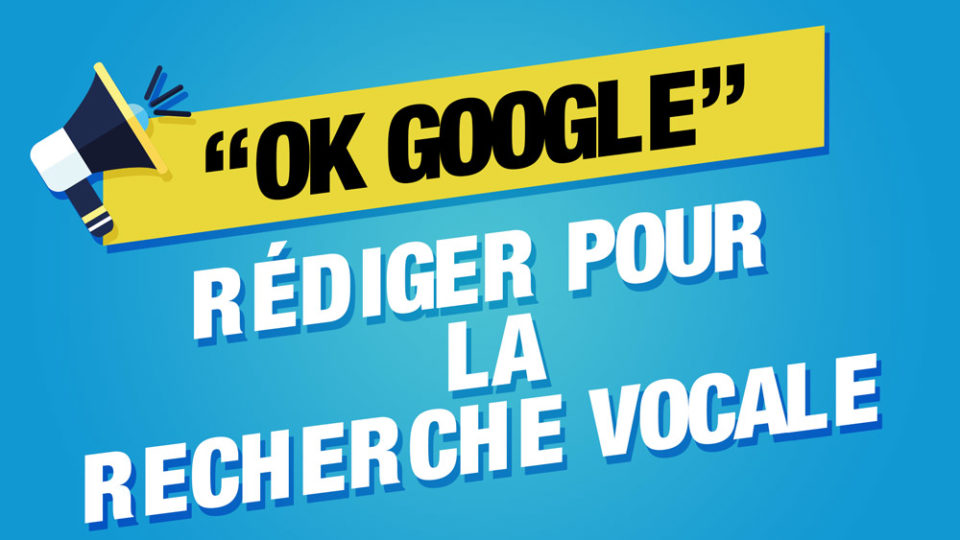 """Rédiger pour la recherche vocale écrit sur fond bleu avec une image de mégaphone devant """"ok Google"""""""