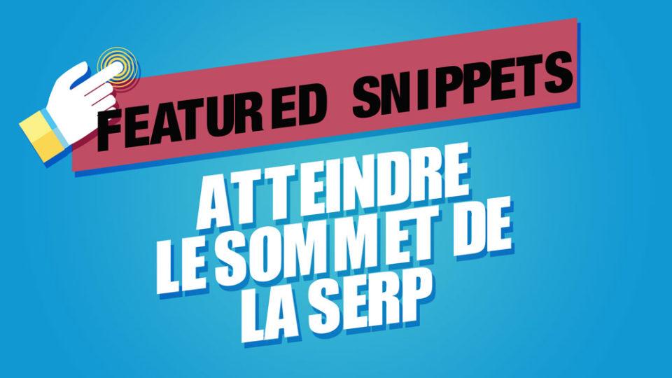 """featured snippets en titre écrit sur fond bordeaux puis """"atteindre le sommet de la serp"""" comme sous titre sur fond bleu"""
