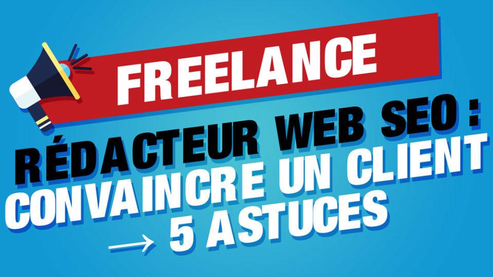 convaincre client rédacteur web freelance